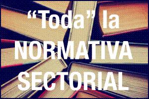 Toda la normativa sectorial